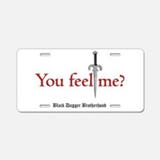 You feel me? Aluminum License Plate