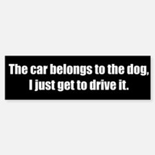 The car belongs to the dog (Bumper Sticker)