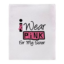 I Wear Pink For My Sister T-S Throw Blanket