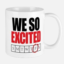 We So Excited it's Friday Mug