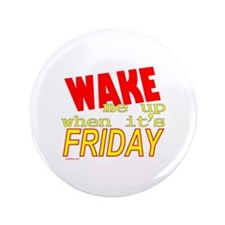 """WAKE ME UP WHEN IT'S FRIDAY 3.5"""" Button (100 pack)"""