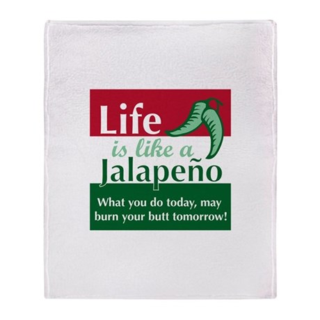 Life is Like A Jalapeno... Throw Blanket