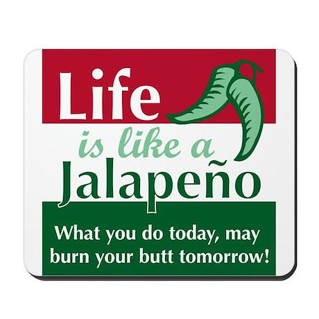Life is Like A Jalapeno... Mousepad