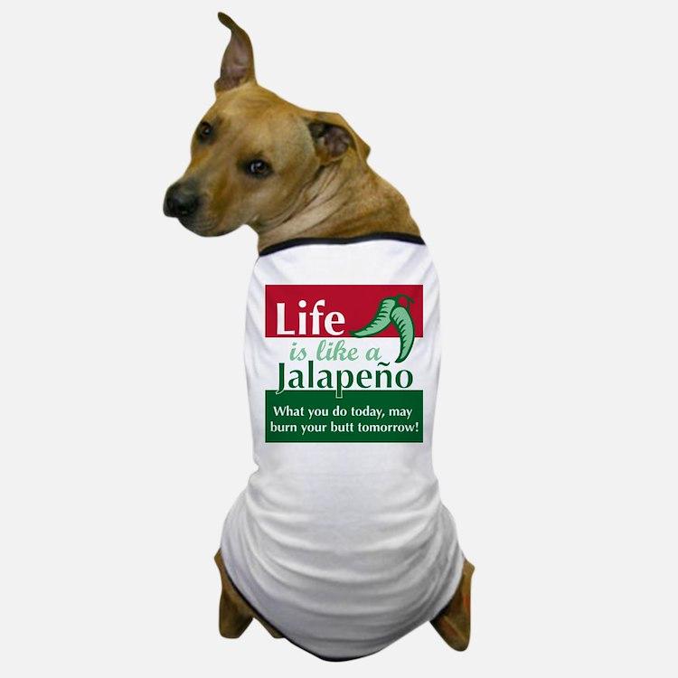 Life is Like A Jalapeno... Dog T-Shirt