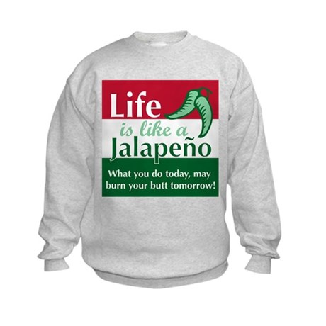 Life is Like A Jalapeno... Kids Sweatshirt
