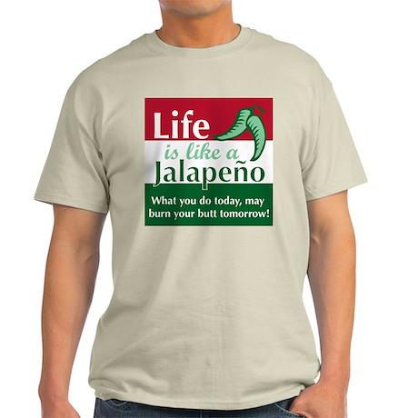 Life is Like A Jalapeno... Light T-Shirt