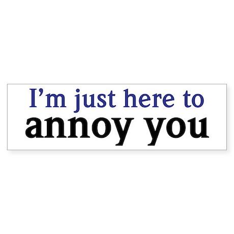 Annoy You Bumper Sticker