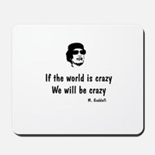 Gadaffi - If the world is crazy Mousepad