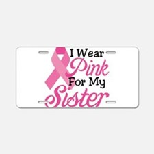 Pink For Sister Aluminum License Plate