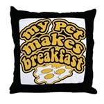 My Pet Makes Breakfast Throw Pillow