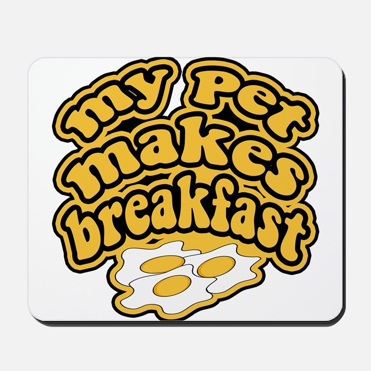 My Pet Makes Breakfast Mousepad