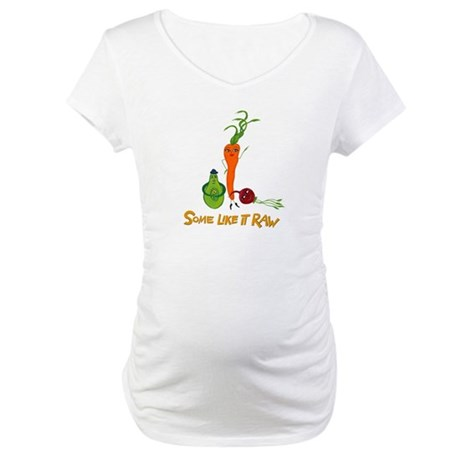 Some Like It Raw by Amy Reich Maternity T-Shirt