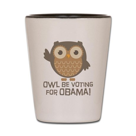 Owl Be Voting for Obama Shot Glass