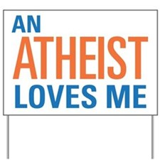 An Atheist Loves Me Yard Sign