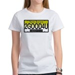 Too Good For You NJ Women's T-Shirt