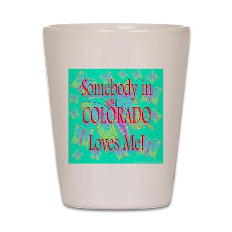 Somebody in Colorado Loves Me Shot Glass