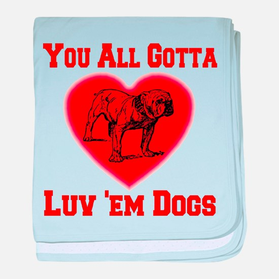 You All Gotta Luv 'em Dogs baby blanket