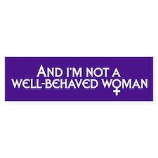 WELL-BEHAVED WOMEN Bumper Bumper Sticker