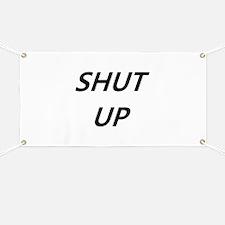 Shut Up Banner