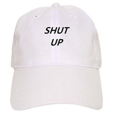 Shut Up Baseball Cap