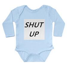 Shut Up Long Sleeve Infant Bodysuit