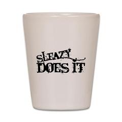 Sleazy Does It Shot Glass