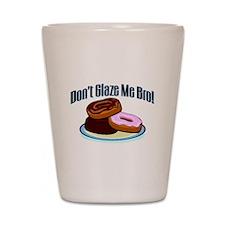 Don't Glaze Me Bro Shot Glass