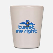 Tweet Me Right Shot Glass