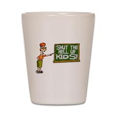 Shut Up Kids Shot Glass