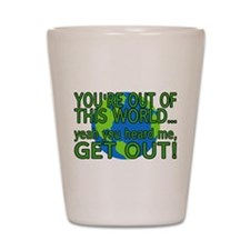 Get Out Of This World Shot Glass