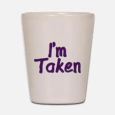 I'm Taken Shot Glass