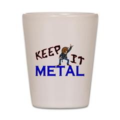 Keep It Metal Shot Glass