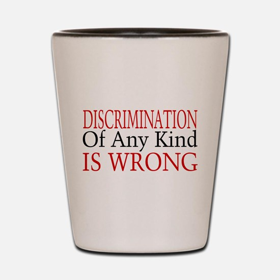 Discrimination Is Wrong Shot Glass