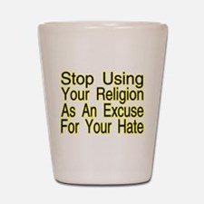 Stop Using Religion Shot Glass