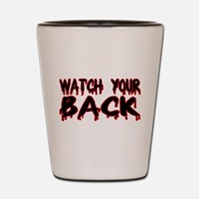 Watch Your Back Shot Glass