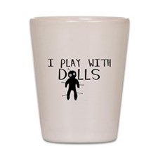 Play With Dolls Shot Glass