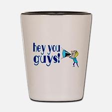 Hey You Guys Shot Glass