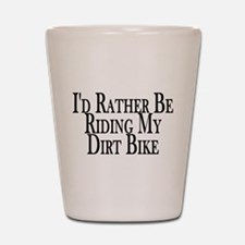 Rather Ride My Dirt Bike Shot Glass