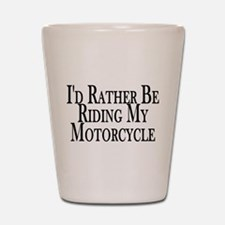 Rather Ride My Motorcycle Shot Glass