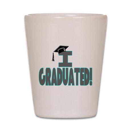 I Graduated Shot Glass