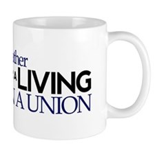 Rather Work for a Living Than Join Union Mug