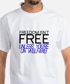 Freedom Isn't Free Unless You're on Welfare Tee