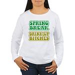 Spring Break Drink Up Bitches Women's Long Sleeve