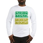 Spring Break Drink Up Bitches Long Sleeve T-Shirt