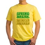 Spring Break Drink Up Bitches Yellow T-Shirt