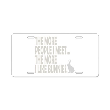 THE MORE PEOPLE I MEET... THE Aluminum License Pla