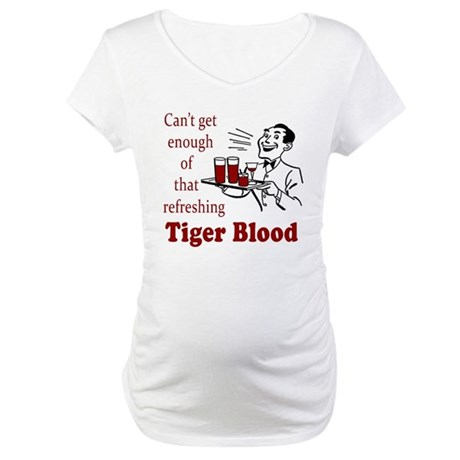 Can't Get Enough Tiger Blood! Maternity T-Shirt