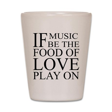 Music-Food-Love Quote Shot Glass