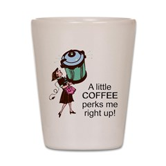 Coffee Perks Me Up Shot Glass