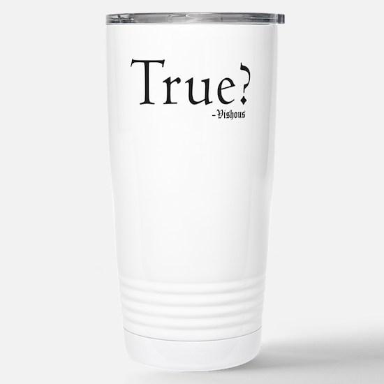 True? Stainless Steel Travel Mug
